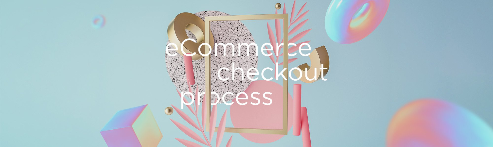 Creating the perfect eCommerce checkout process